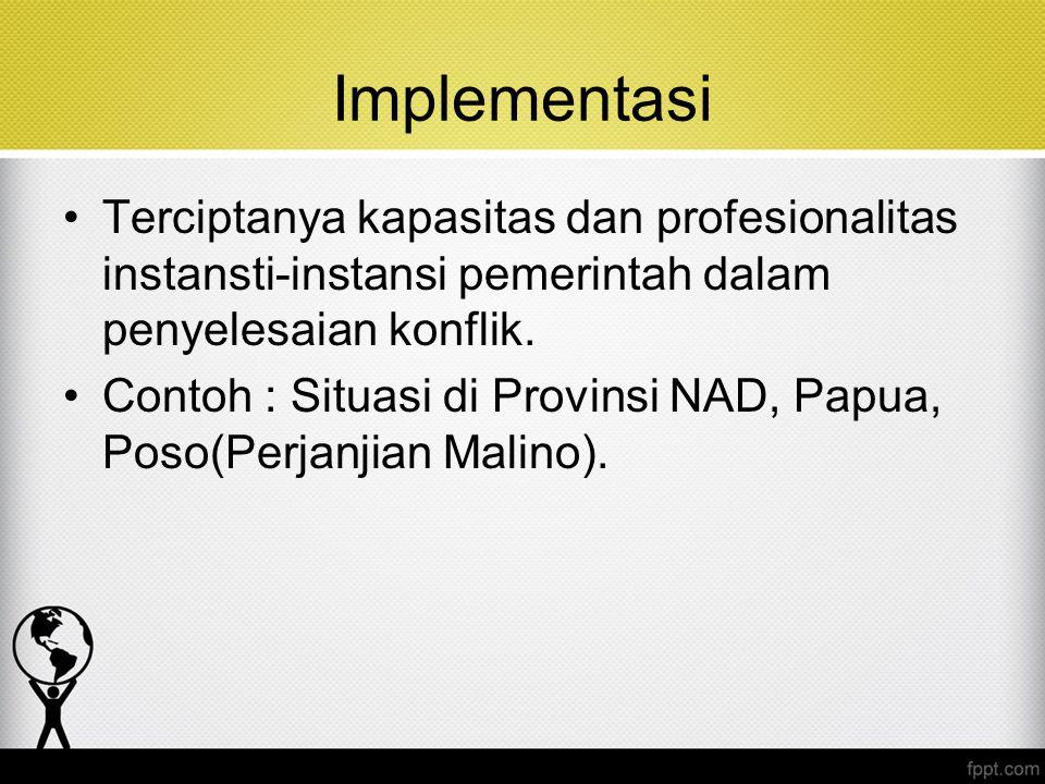 Implementasi Terciptanya kapasitas dan profesionalitas instansti-instansi pemerintah dalam penyelesaian konflik.