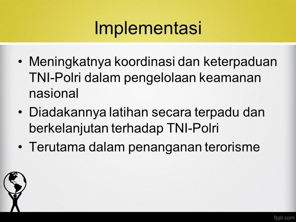Implementasi Meningkatnya koordinasi dan keterpaduan TNI-Polri dalam pengelolaan keamanan nasional.