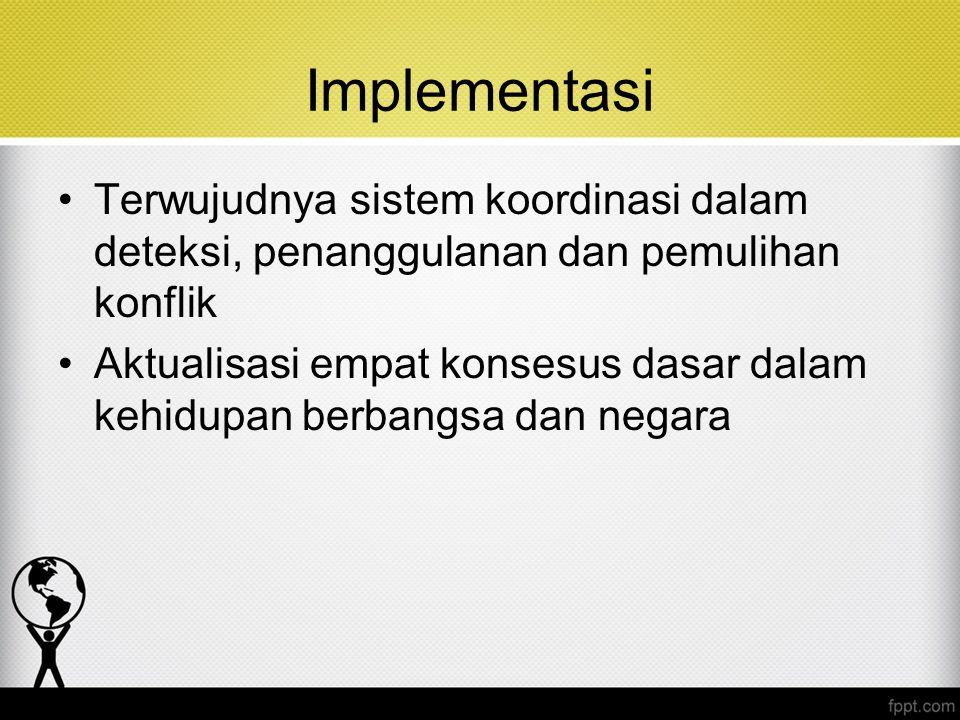 Implementasi Terwujudnya sistem koordinasi dalam deteksi, penanggulanan dan pemulihan konflik.
