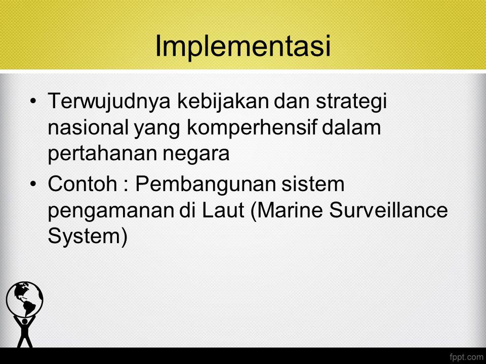Implementasi Terwujudnya kebijakan dan strategi nasional yang komperhensif dalam pertahanan negara.