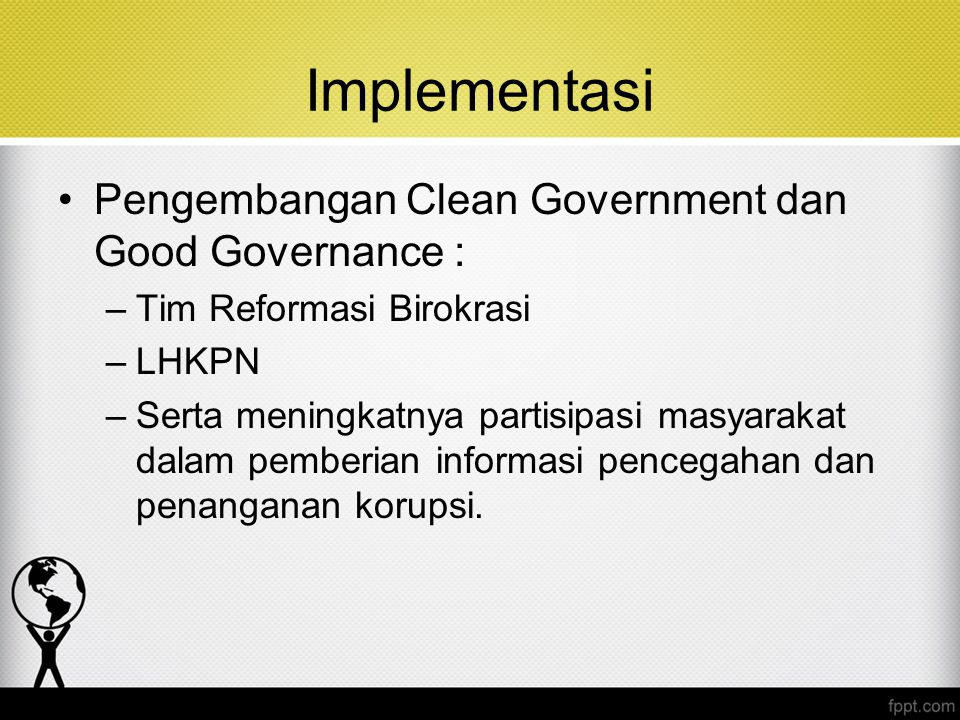 Implementasi Pengembangan Clean Government dan Good Governance :