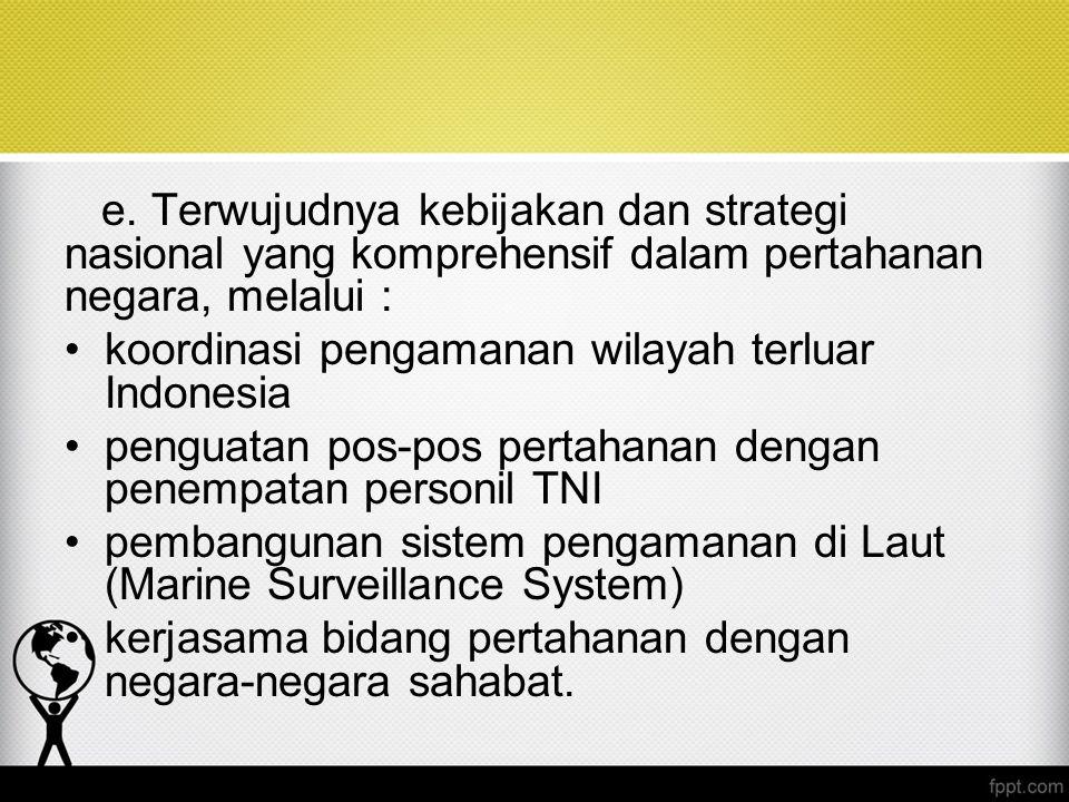 e. Terwujudnya kebijakan dan strategi nasional yang komprehensif dalam pertahanan negara, melalui :