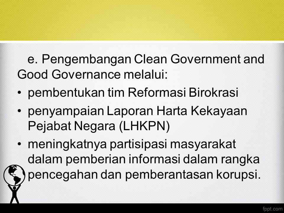 e. Pengembangan Clean Government and Good Governance melalui: