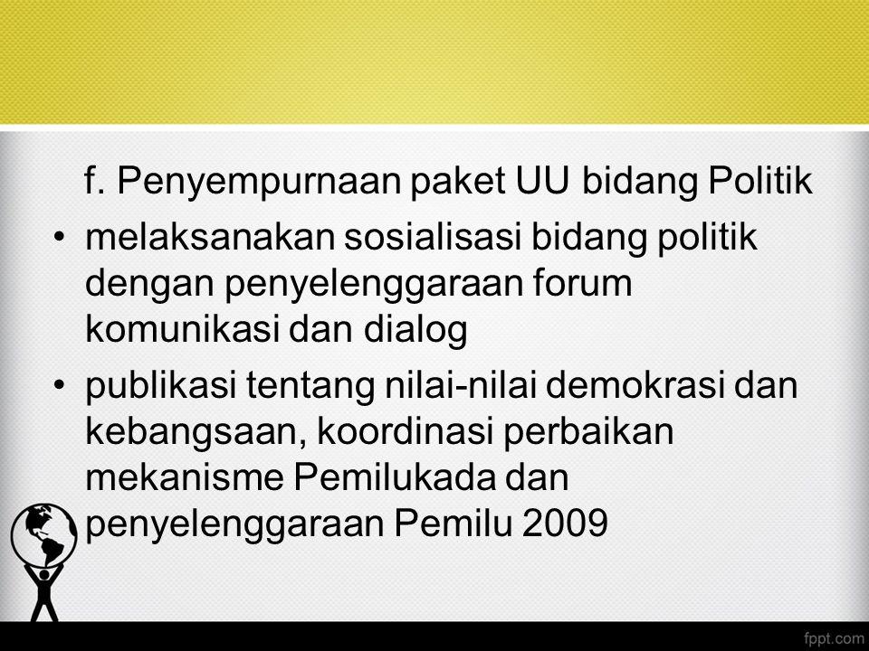 f. Penyempurnaan paket UU bidang Politik