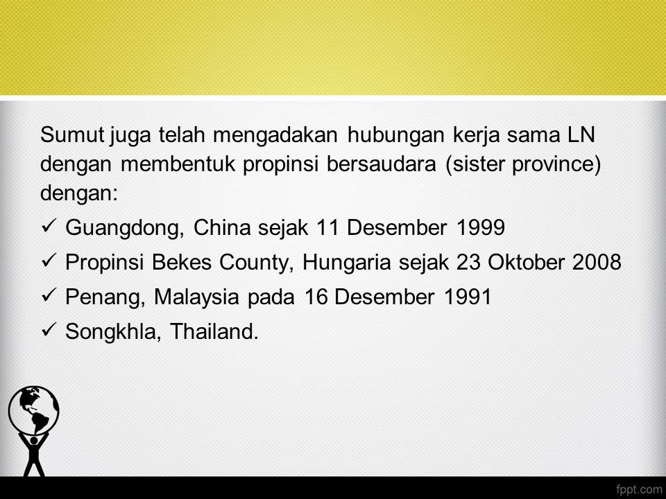 Sumut juga telah mengadakan hubungan kerja sama LN dengan membentuk propinsi bersaudara (sister province) dengan:
