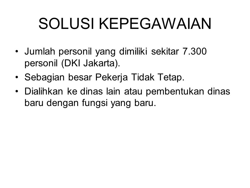 SOLUSI KEPEGAWAIAN Jumlah personil yang dimiliki sekitar 7.300 personil (DKI Jakarta). Sebagian besar Pekerja Tidak Tetap.
