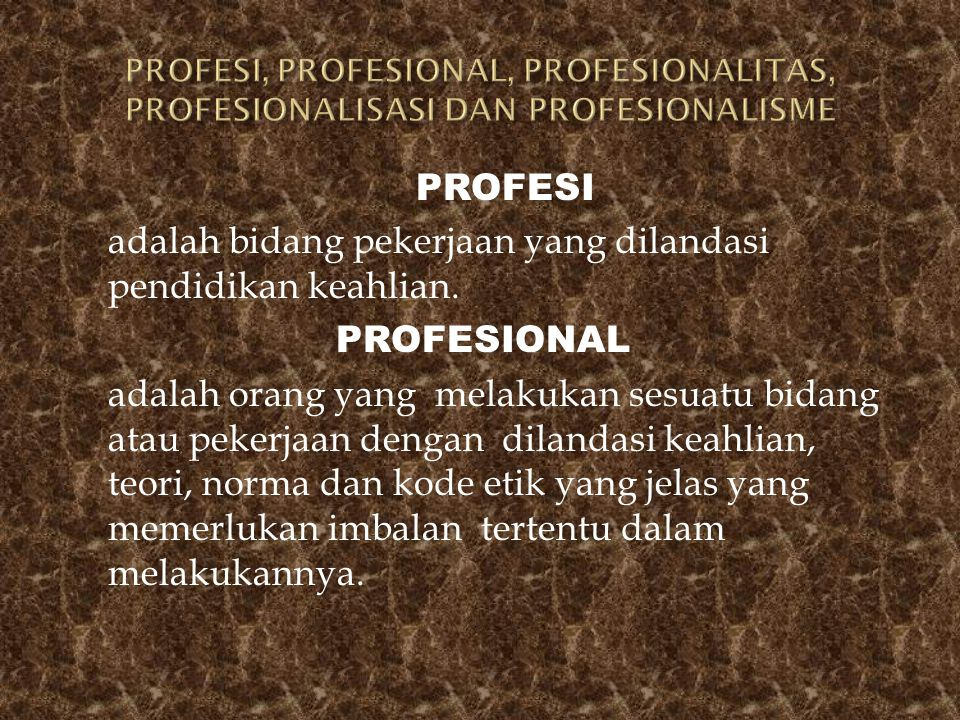 PROFESI, PROFESIONAL, PROFESIONALITAS, PROFESIONALISASI DAN PROFESIONALISME
