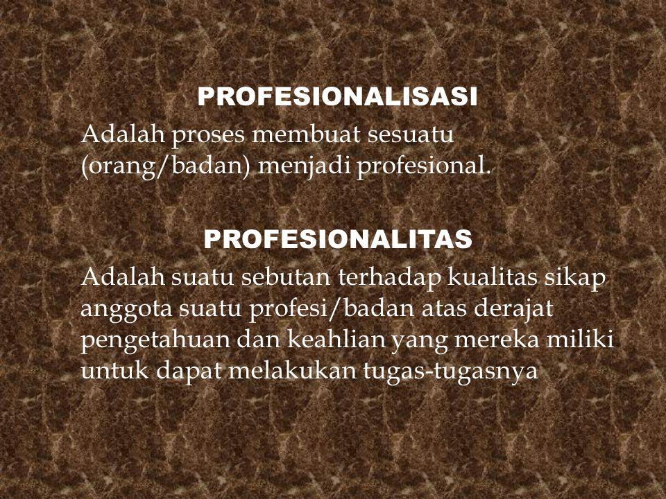 PROFESIONALISASI Adalah proses membuat sesuatu (orang/badan) menjadi profesional.