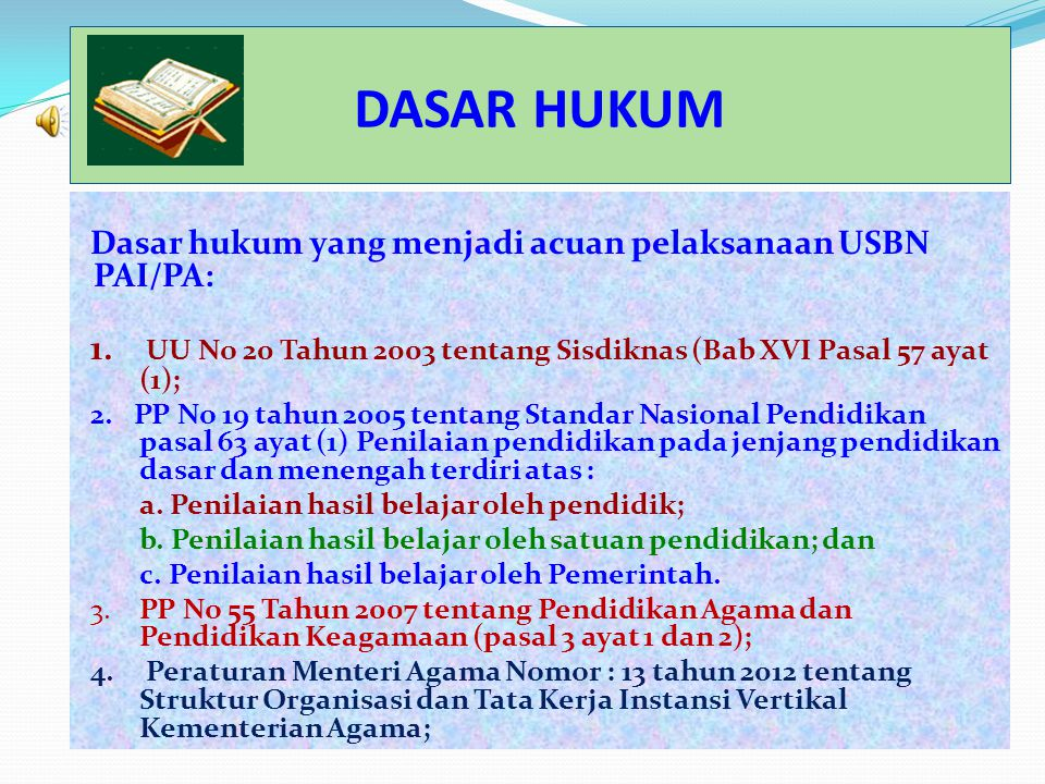 DASAR HUKUM Dasar hukum yang menjadi acuan pelaksanaan USBN PAI/PA: 1. UU No 20 Tahun 2003 tentang Sisdiknas (Bab XVI Pasal 57 ayat (1);