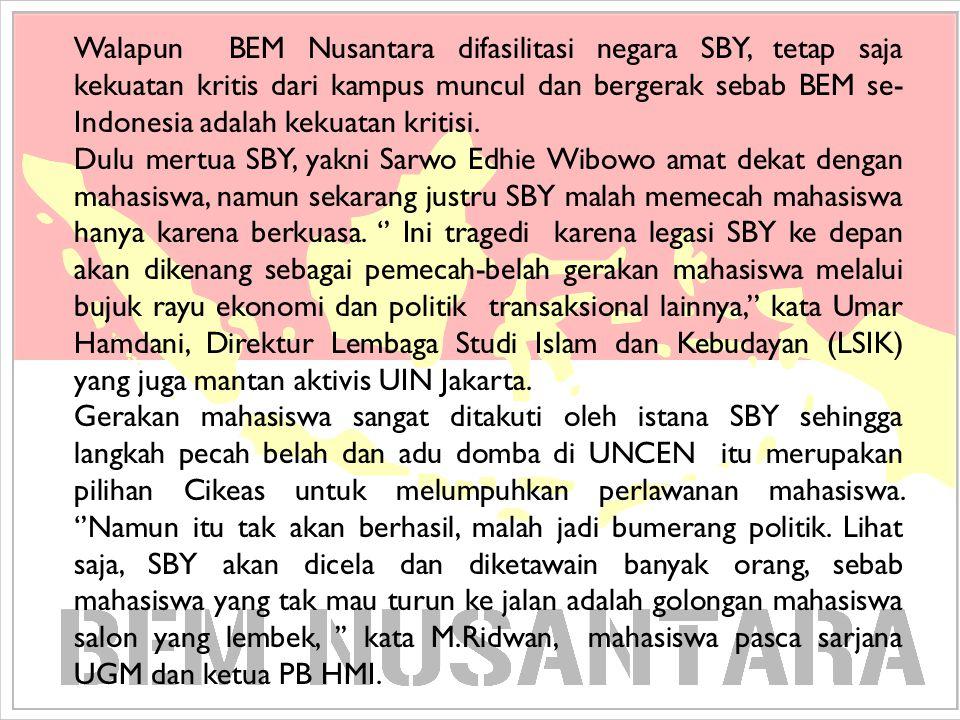 Walapun BEM Nusantara difasilitasi negara SBY, tetap saja kekuatan kritis dari kampus muncul dan bergerak sebab BEM se-Indonesia adalah kekuatan kritisi.