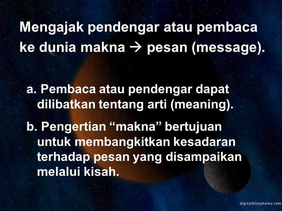 Mengajak pendengar atau pembaca ke dunia makna  pesan (message).