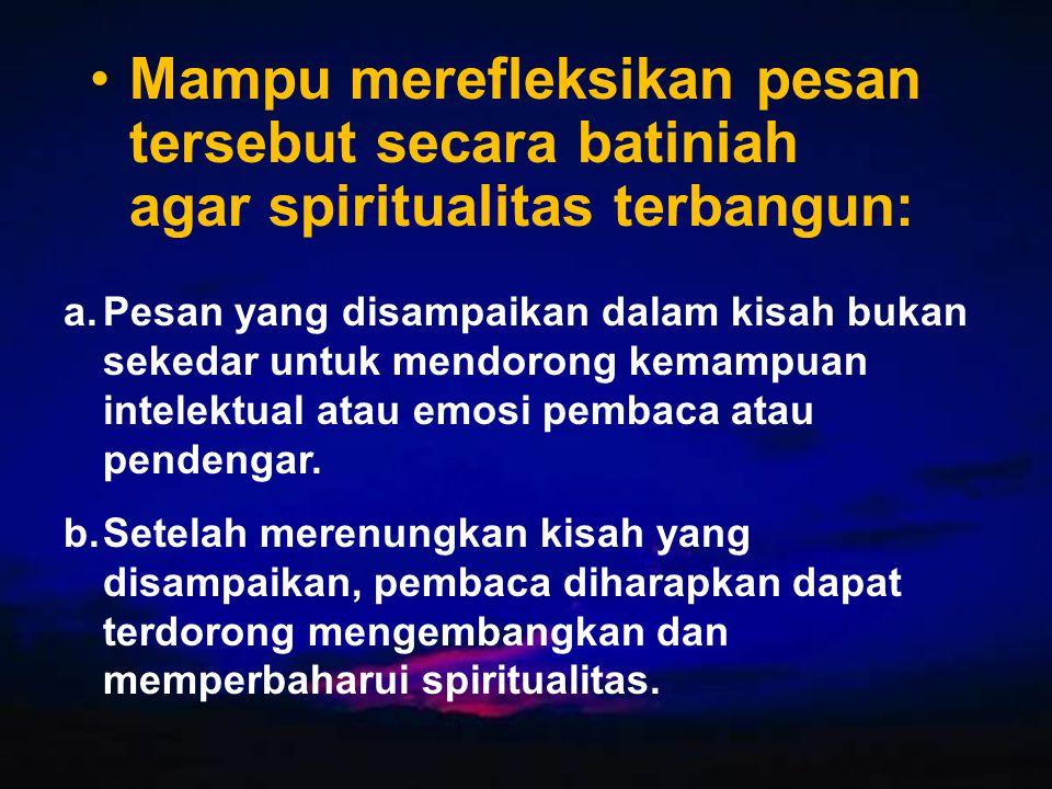 Mampu merefleksikan pesan tersebut secara batiniah agar spiritualitas terbangun: