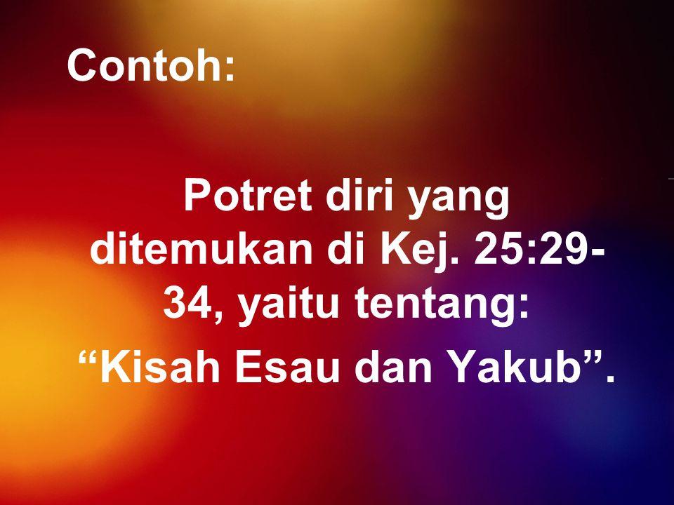 Potret diri yang ditemukan di Kej. 25:29-34, yaitu tentang: