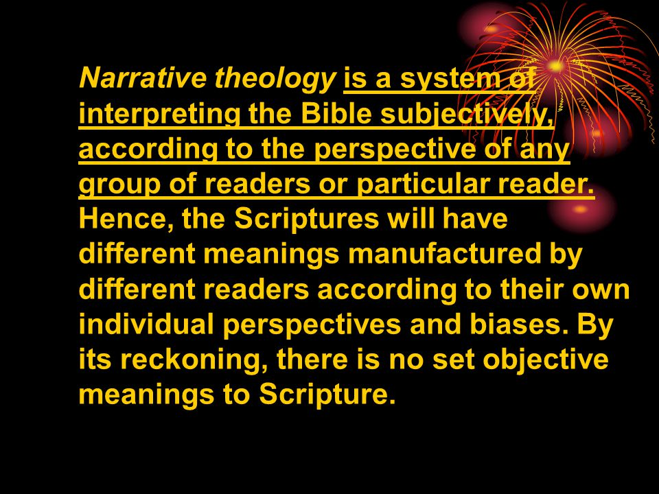 Narrative theology is a system of interpreting the Bible subjectively,