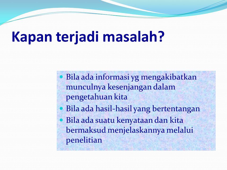 Kapan terjadi masalah Bila ada informasi yg mengakibatkan munculnya kesenjangan dalam pengetahuan kita.