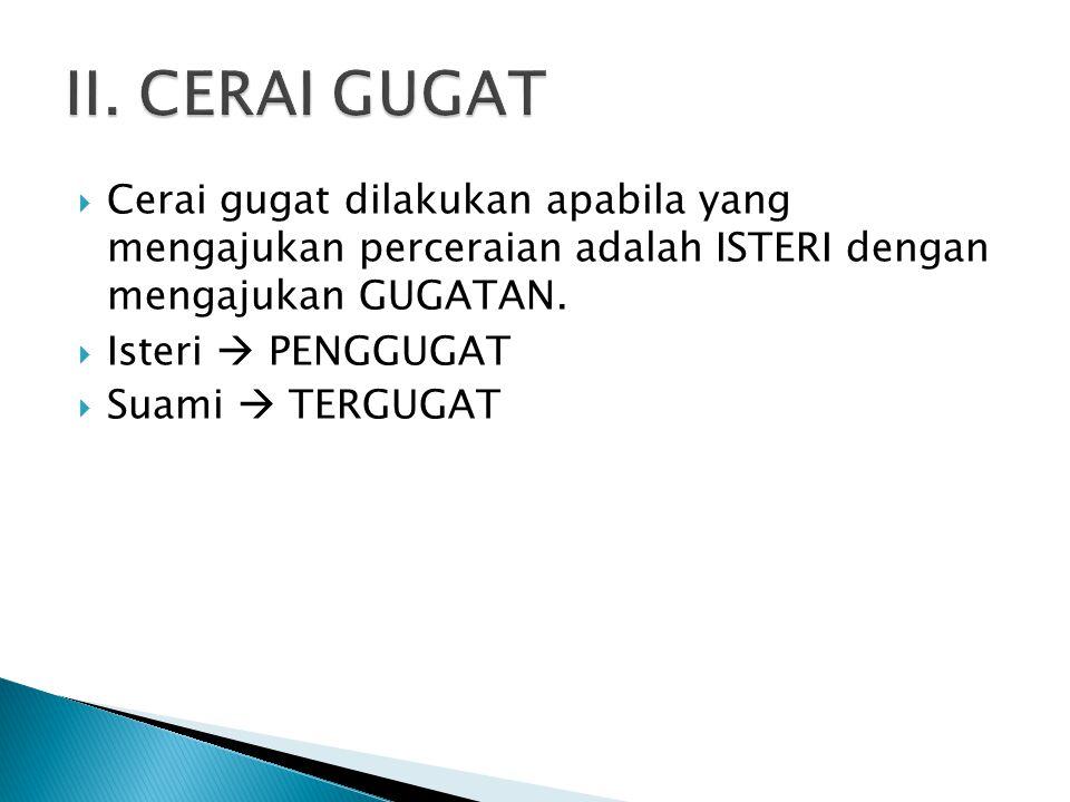 II. CERAI GUGAT Cerai gugat dilakukan apabila yang mengajukan perceraian adalah ISTERI dengan mengajukan GUGATAN.