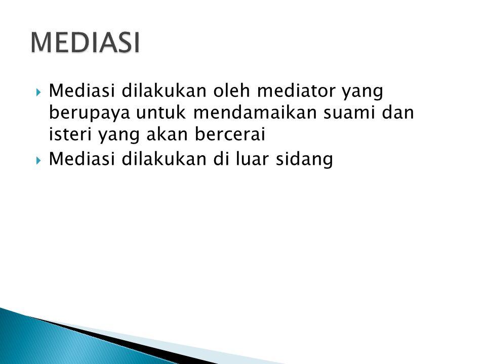 MEDIASI Mediasi dilakukan oleh mediator yang berupaya untuk mendamaikan suami dan isteri yang akan bercerai.