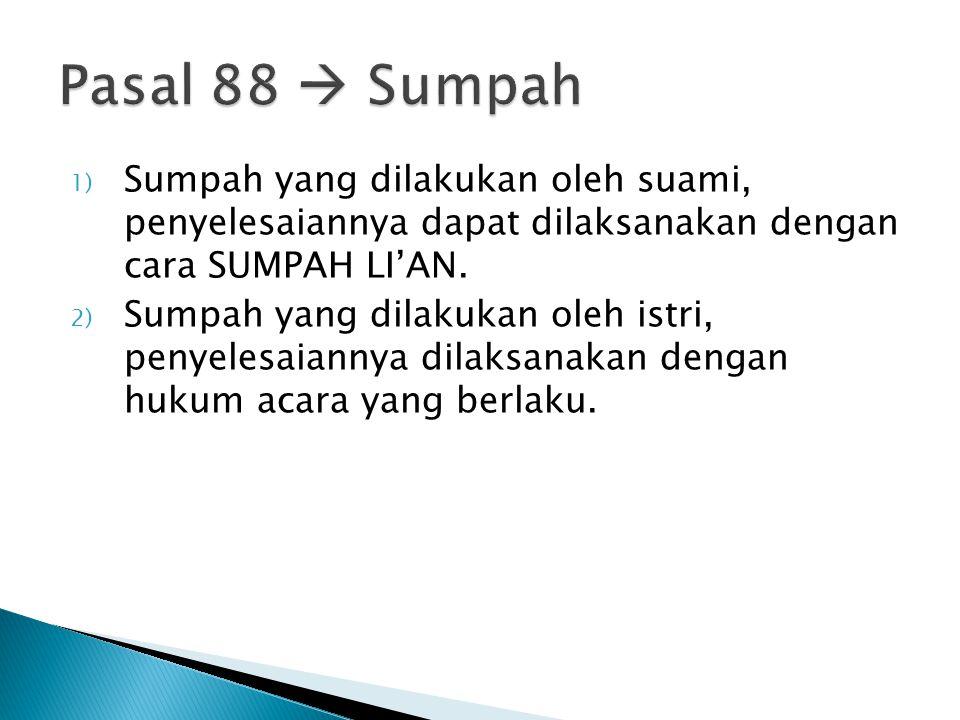 Pasal 88  Sumpah Sumpah yang dilakukan oleh suami, penyelesaiannya dapat dilaksanakan dengan cara SUMPAH LI'AN.