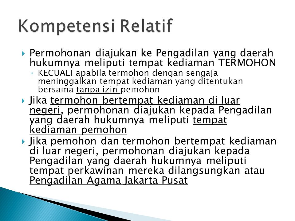 Kompetensi Relatif Permohonan diajukan ke Pengadilan yang daerah hukumnya meliputi tempat kediaman TERMOHON.