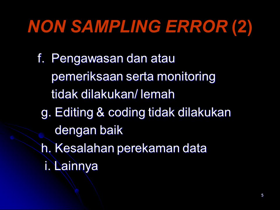 NON SAMPLING ERROR (2) f. Pengawasan dan atau