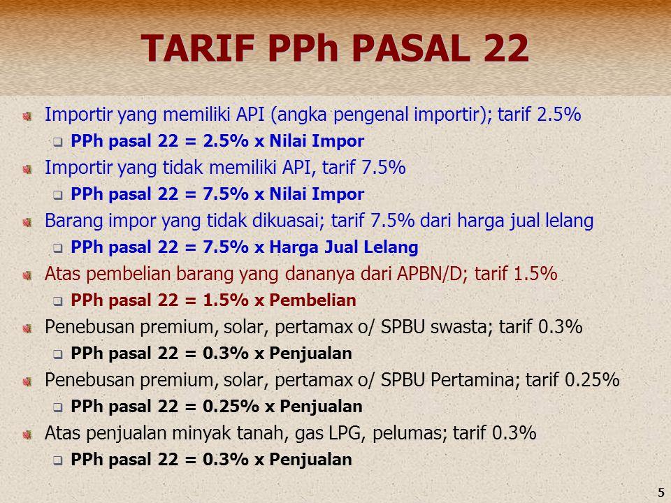 TARIF PPh PASAL 22 Importir yang memiliki API (angka pengenal importir); tarif 2.5% PPh pasal 22 = 2.5% x Nilai Impor.
