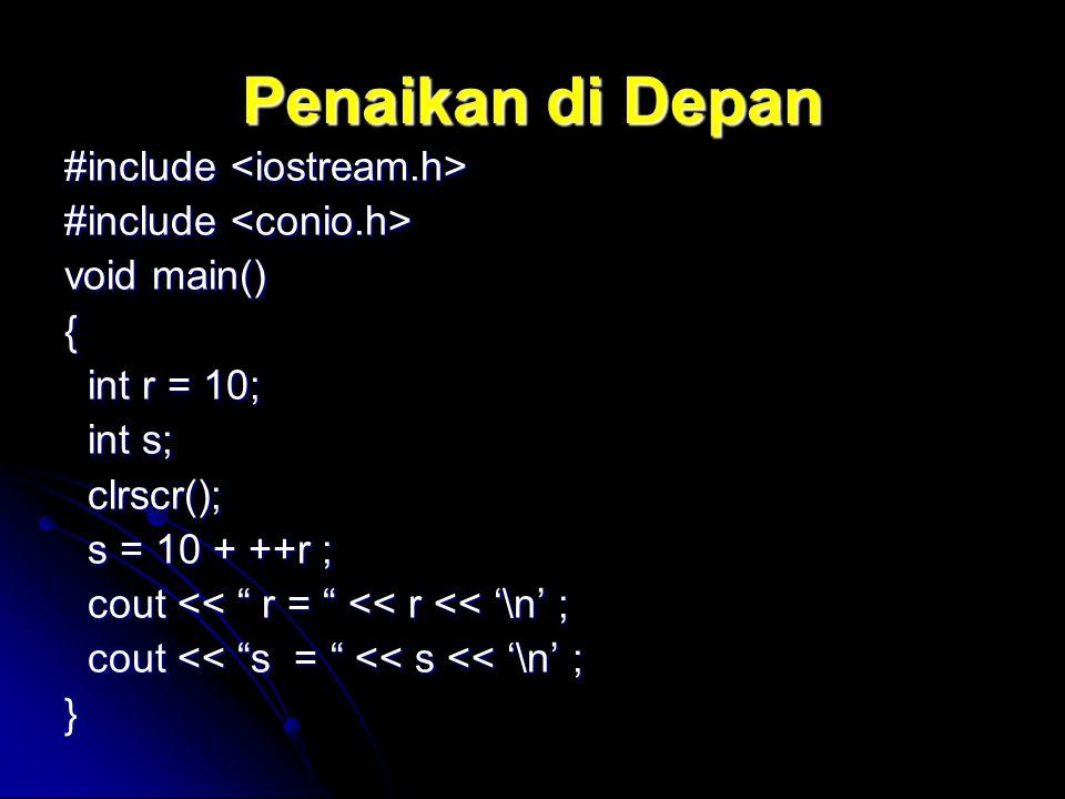 Penaikan di Depan #include <iostream.h> #include <conio.h>