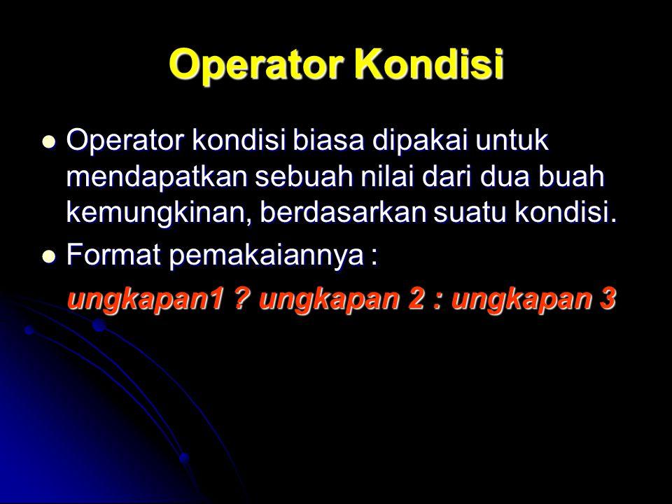 Operator Kondisi Operator kondisi biasa dipakai untuk mendapatkan sebuah nilai dari dua buah kemungkinan, berdasarkan suatu kondisi.