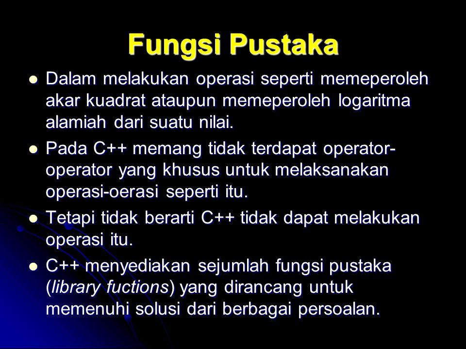 Fungsi Pustaka Dalam melakukan operasi seperti memeperoleh akar kuadrat ataupun memeperoleh logaritma alamiah dari suatu nilai.