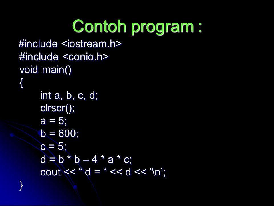 Contoh program : #include <conio.h> void main() {