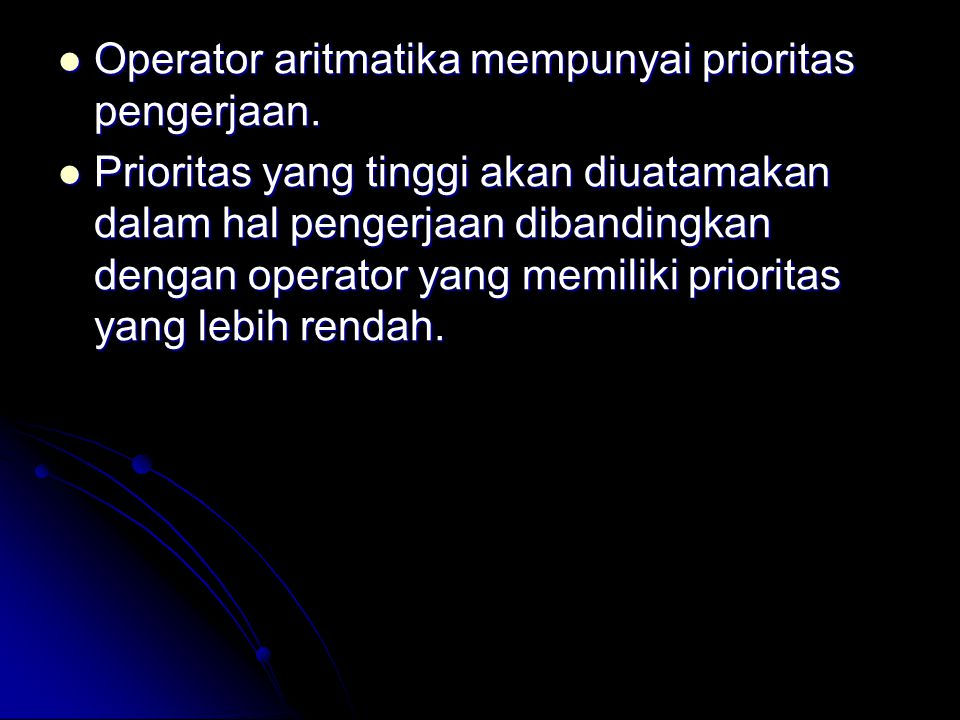 Operator aritmatika mempunyai prioritas pengerjaan.