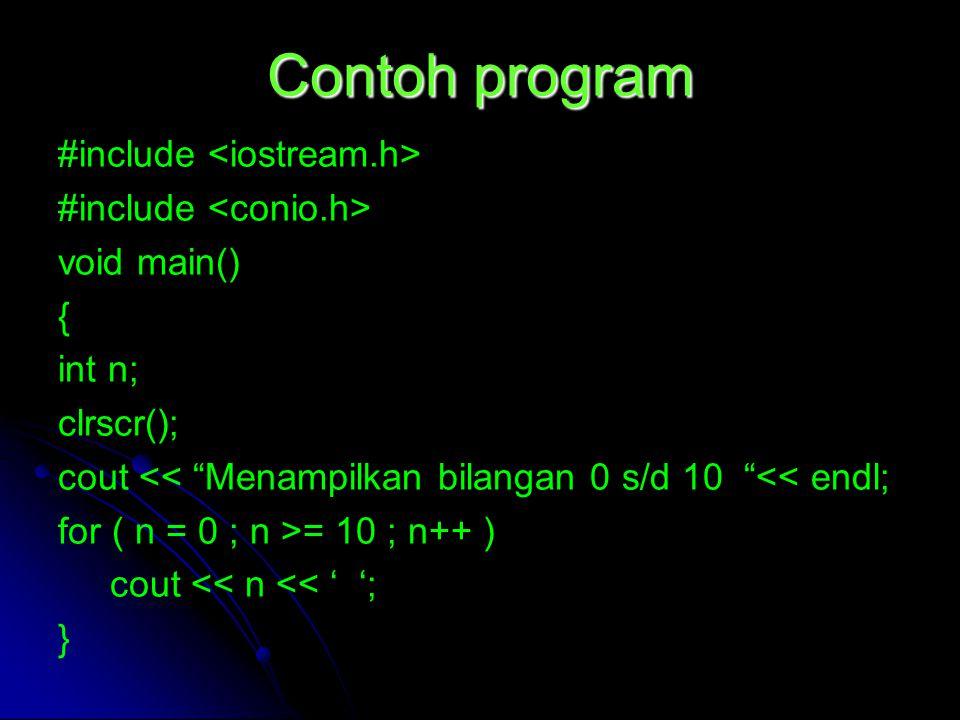 Contoh program #include <iostream.h> #include <conio.h>
