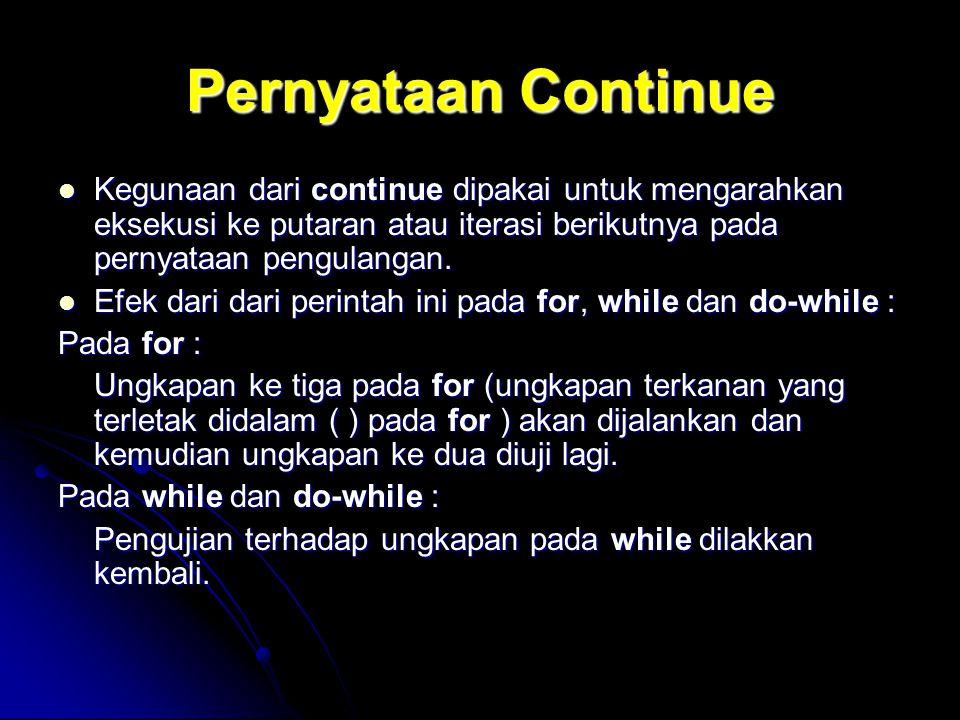 Pernyataan Continue Kegunaan dari continue dipakai untuk mengarahkan eksekusi ke putaran atau iterasi berikutnya pada pernyataan pengulangan.