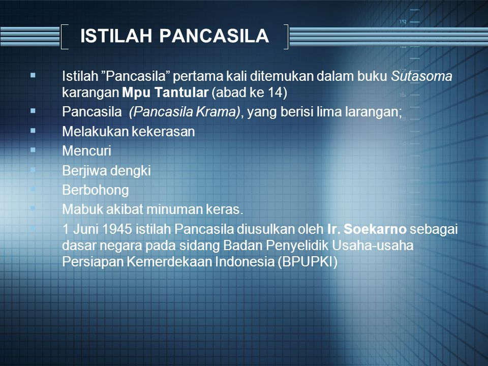 ISTILAH PANCASILA Istilah Pancasila pertama kali ditemukan dalam buku Sutasoma karangan Mpu Tantular (abad ke 14)