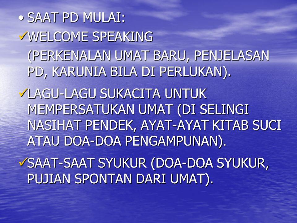 SAAT PD MULAI: WELCOME SPEAKING. (PERKENALAN UMAT BARU, PENJELASAN PD, KARUNIA BILA DI PERLUKAN).
