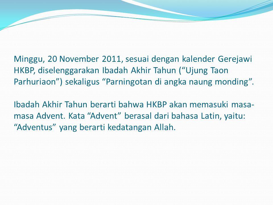 Minggu, 20 November 2011, sesuai dengan kalender Gerejawi HKBP, diselenggarakan Ibadah Akhir Tahun ( Ujung Taon Parhuriaon ) sekaligus Parningotan di angka naung monding .