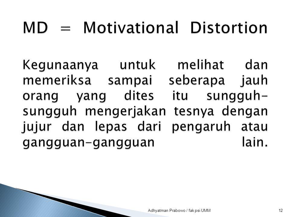 MD = Motivational Distortion Kegunaanya untuk melihat dan memeriksa sampai seberapa jauh orang yang dites itu sungguh-sungguh mengerjakan tesnya dengan jujur dan lepas dari pengaruh atau gangguan-gangguan lain.