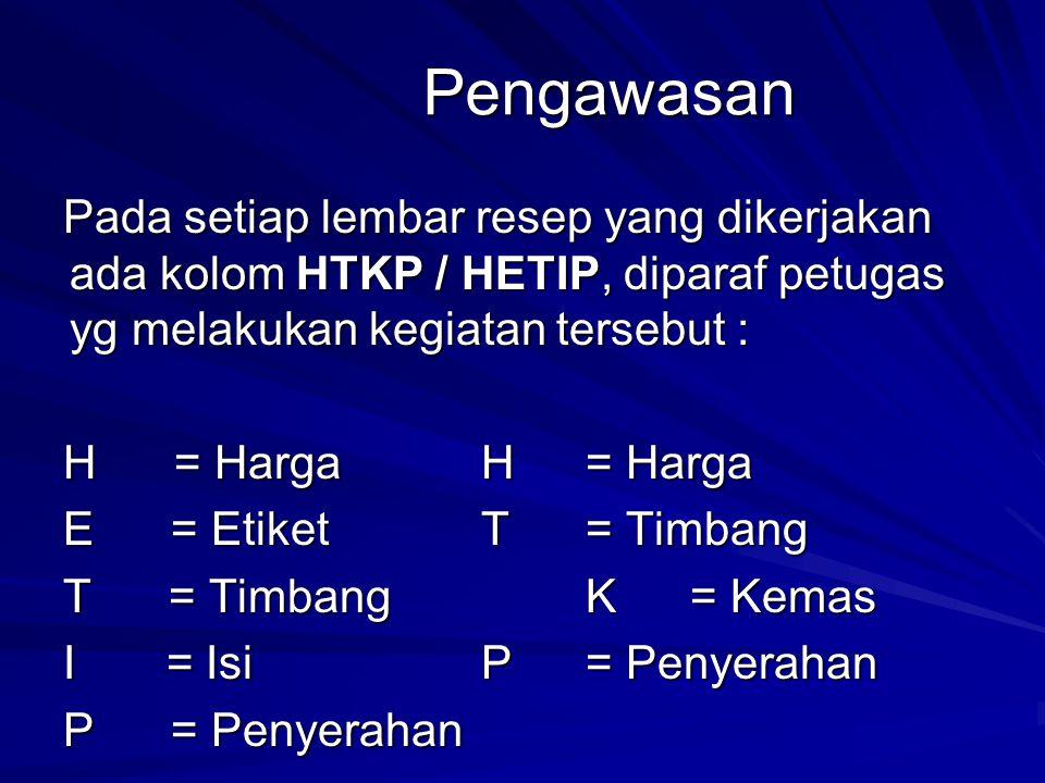 Pengawasan Pada setiap lembar resep yang dikerjakan ada kolom HTKP / HETIP, diparaf petugas yg melakukan kegiatan tersebut :