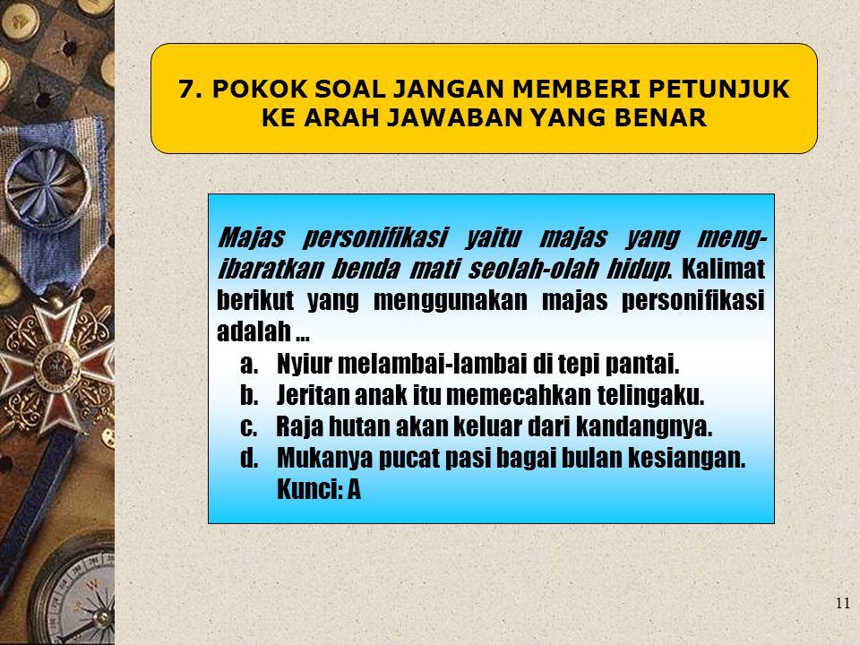 7. POKOK SOAL JANGAN MEMBERI PETUNJUK KE ARAH JAWABAN YANG BENAR