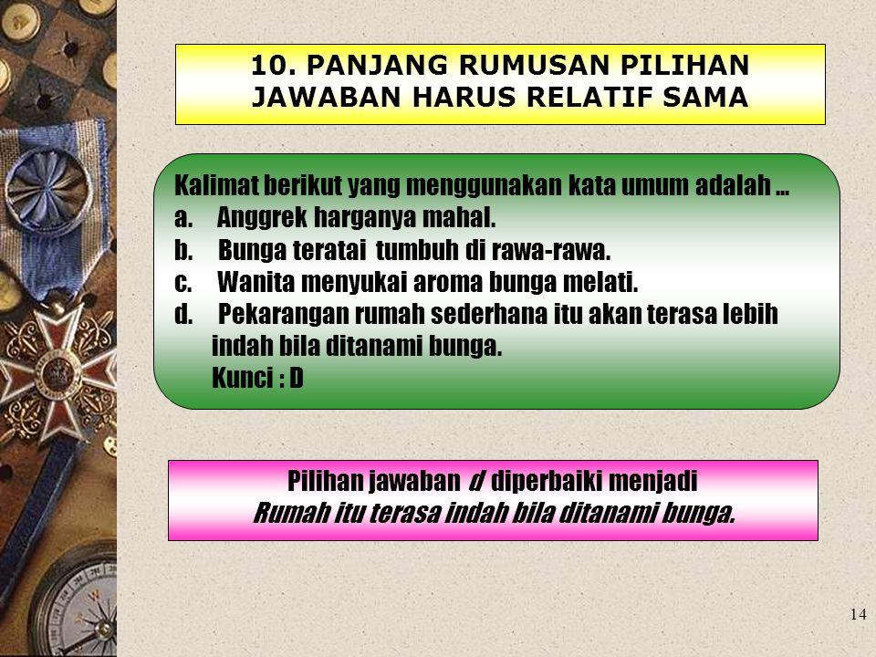 10. PANJANG RUMUSAN PILIHAN JAWABAN HARUS RELATIF SAMA