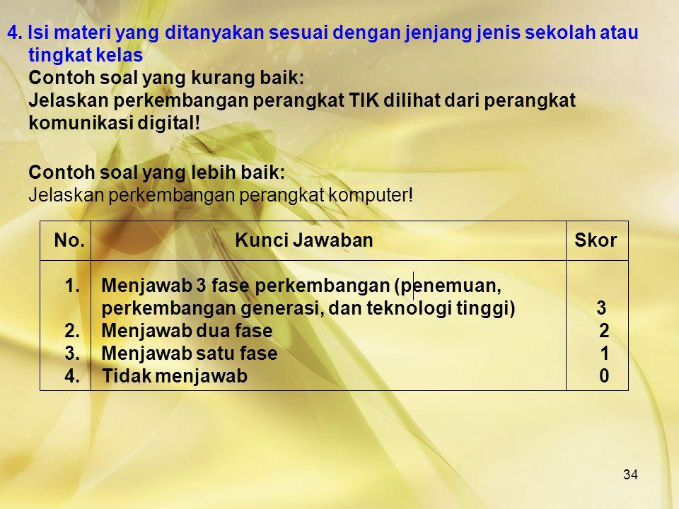 4. Isi materi yang ditanyakan sesuai dengan jenjang jenis sekolah atau