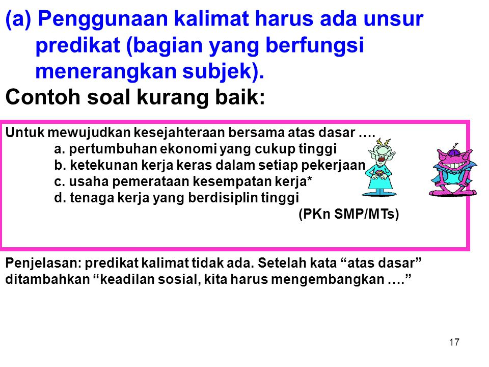 (a) Penggunaan kalimat harus ada unsur predikat (bagian yang berfungsi