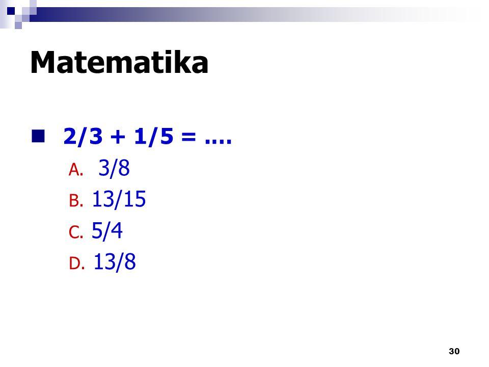 Matematika 2/3 + 1/5 = .… 3/8 13/15 5/4 13/8 by iwan & yeni