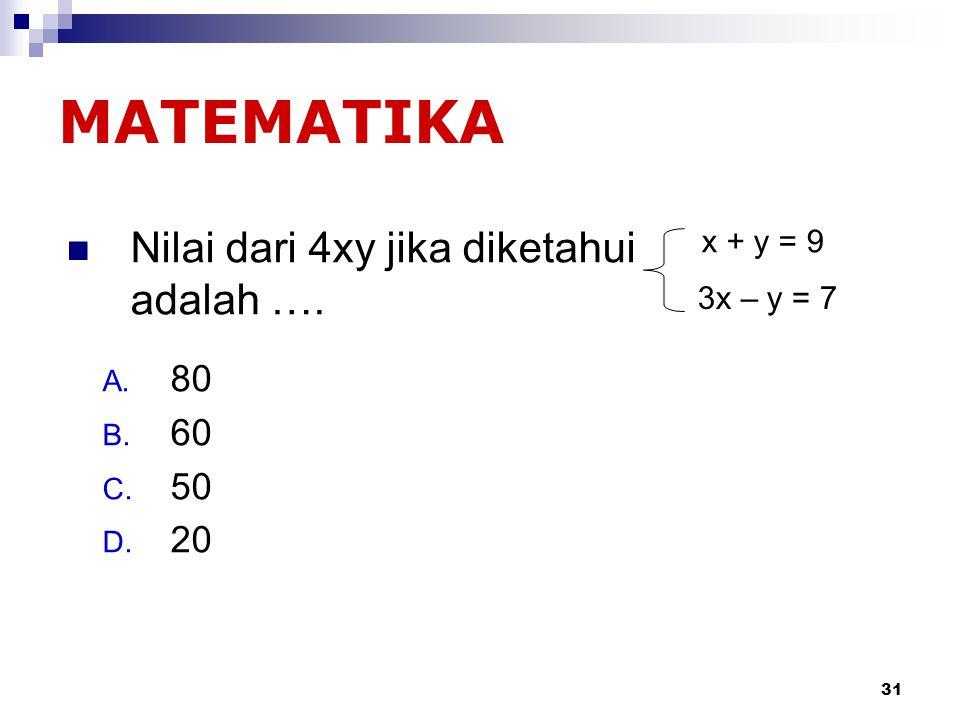 MATEMATIKA Nilai dari 4xy jika diketahui adalah …. 80 60 50 20