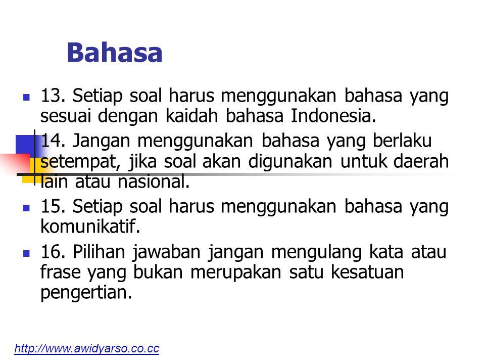 Bahasa 13. Setiap soal harus menggunakan bahasa yang sesuai dengan kaidah bahasa Indonesia.