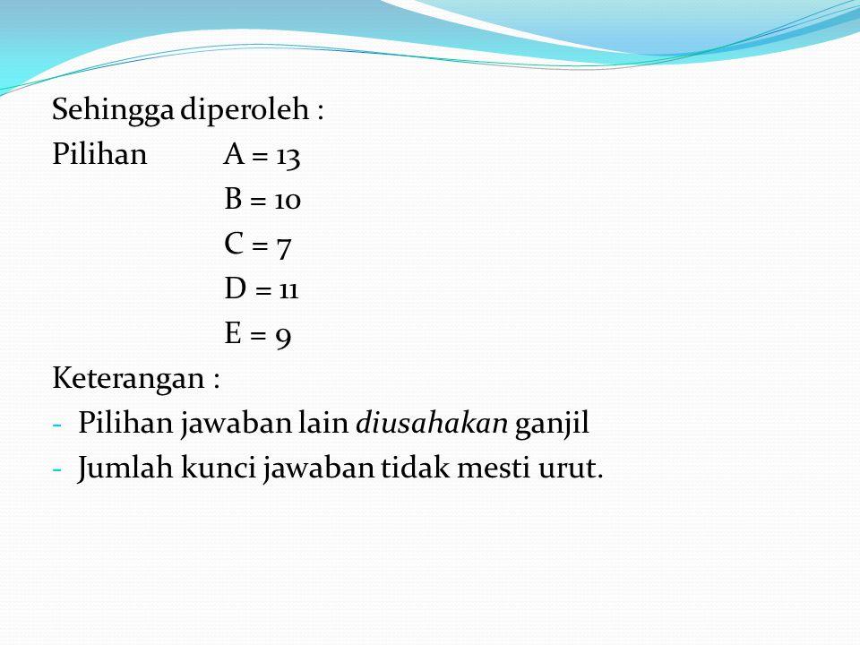 Sehingga diperoleh : Pilihan A = 13. B = 10. C = 7. D = 11. E = 9. Keterangan : Pilihan jawaban lain diusahakan ganjil.