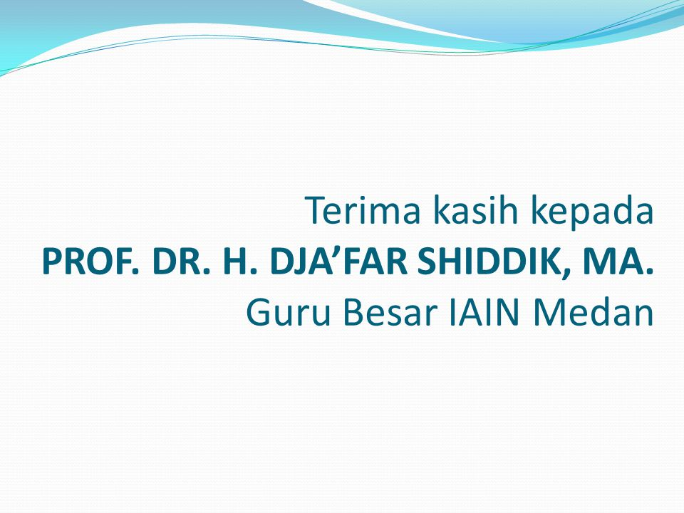 Terima kasih kepada PROF. DR. H. DJA'FAR SHIDDIK, MA
