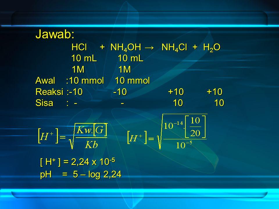 Jawab: HCl + NH4OH → NH4Cl + H2O 10 mL 10 mL 1M 1M