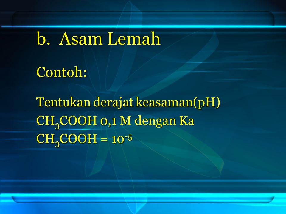 b. Asam Lemah Contoh: Tentukan derajat keasaman(pH)