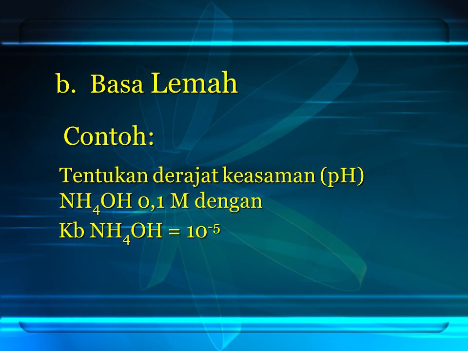 b. Basa Lemah Contoh: Kb NH4OH = 10-5
