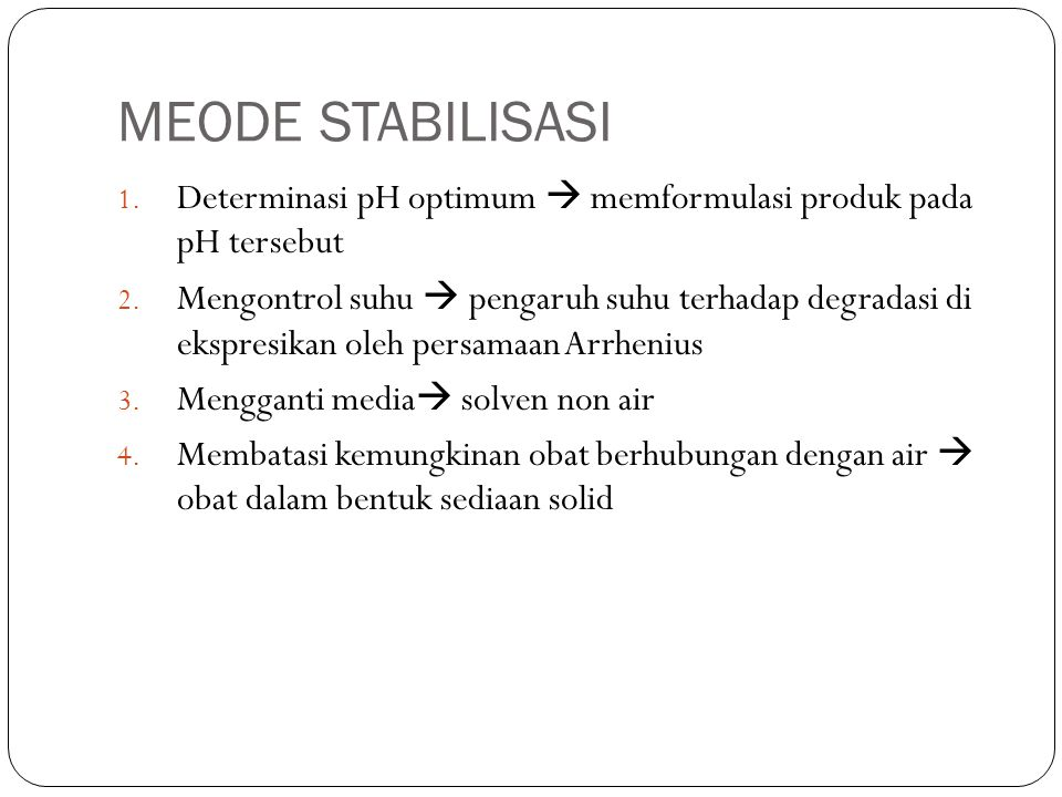MEODE STABILISASI Determinasi pH optimum  memformulasi produk pada pH tersebut.
